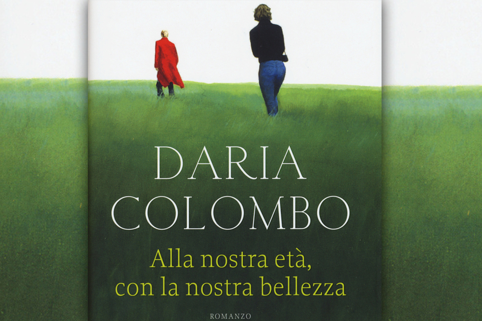 Alla nostra età, con la nostra bellezza il nuovo libro di Daria Colombo